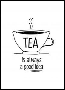 Tea is always a good idea Poster
