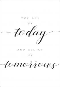 You are my today and all of my tomorrows Poster