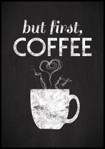But first coffee - Blackpainted Poster
